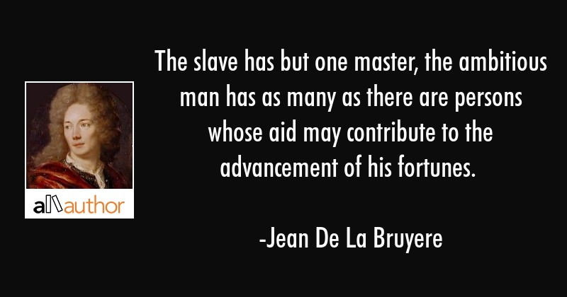 The slave has but one master, the ambitious... - Quote