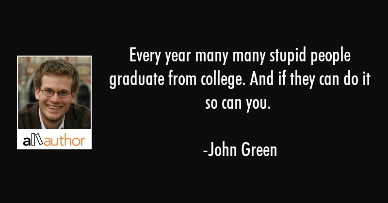 Every year many many stupid people graduate... - Quote