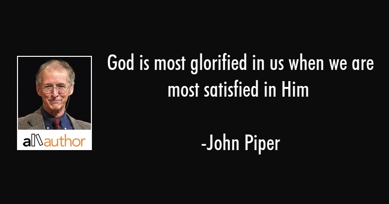 god is most glorified in us when we are most quote