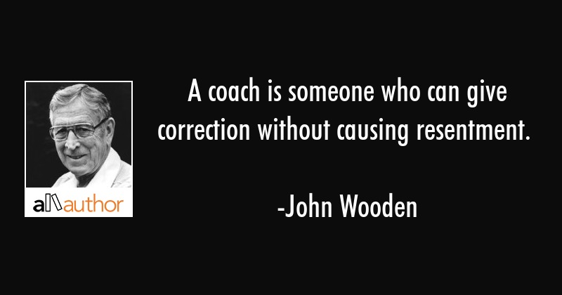 A coach is someone who can give correction... - Quote