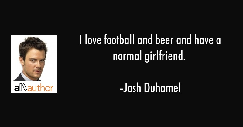 I love football and beer and have a normal... - Quote