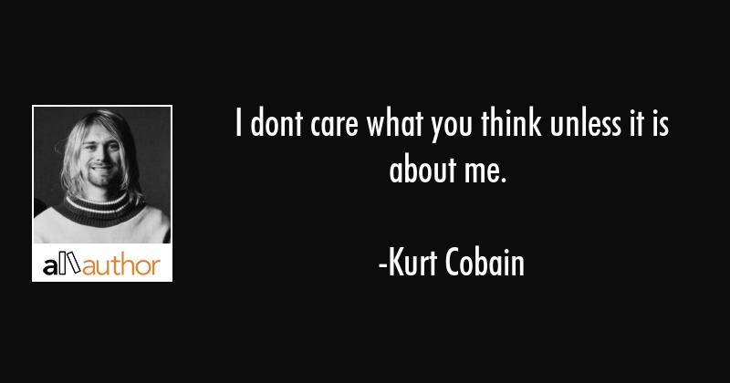 i dont care what you think unless it is quote