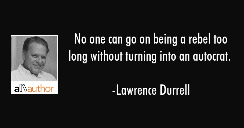 No one can go on being a rebel too long... - Quote
