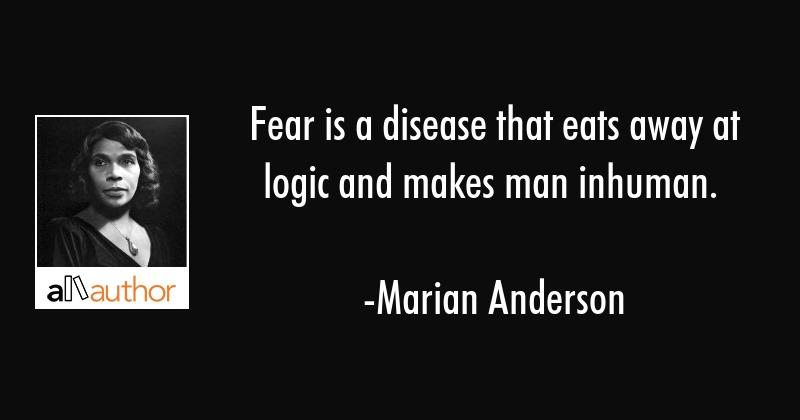 Fear is a disease that eats away at logic... - Quote
