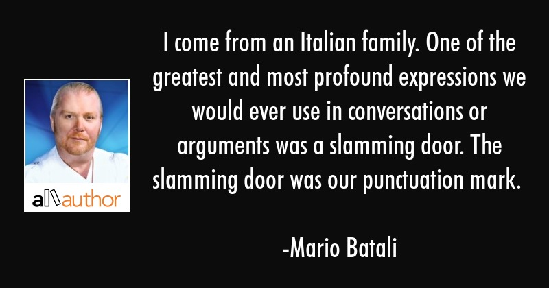 I come from an Italian family. One of the... - Quote