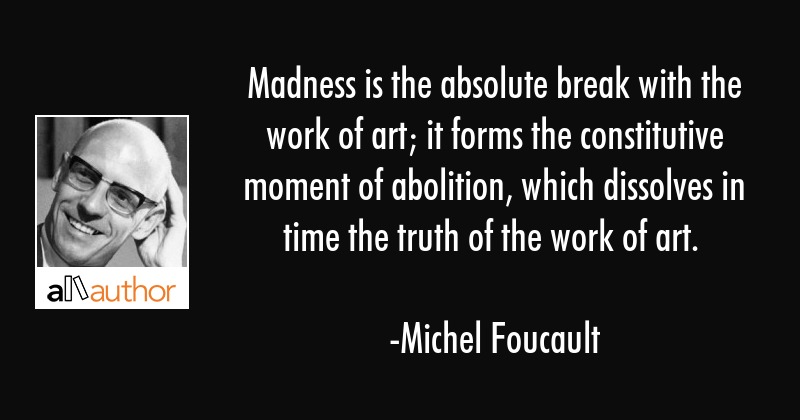 Madness is the absolute break with the work... - Quote