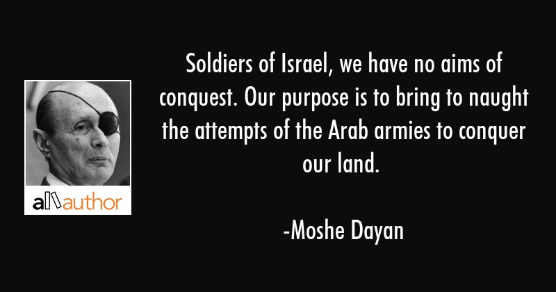 Soldiers of Israel, we have no aims of    - Quote
