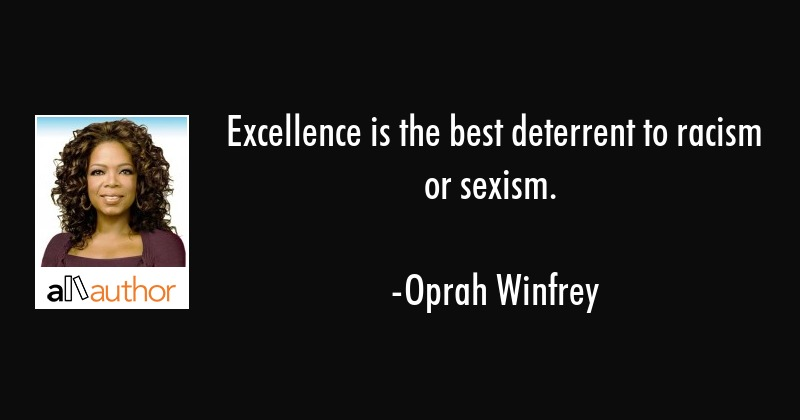 Excellence Is The Best Deterrent To Racism Quote