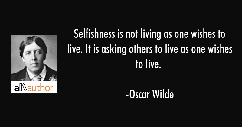 Selfishness is not living as one wishes to... - Quote