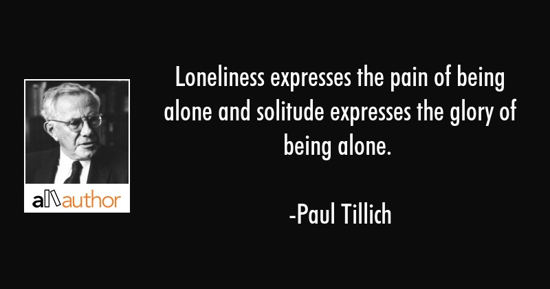 Loneliness Expresses The Pain Of Being Alone Quote