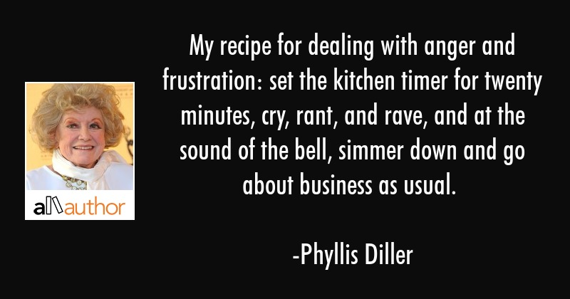 My recipe for dealing with anger and... - Quote