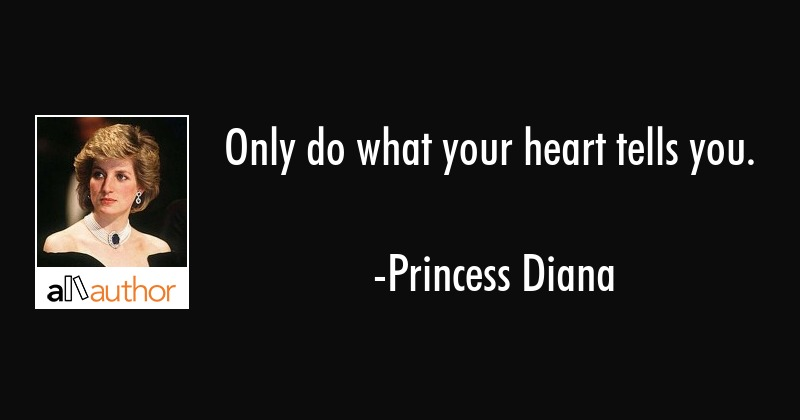 Only do what your heart tells you. - Quote