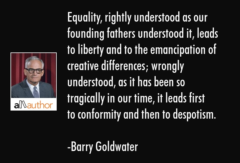 Equality, rightly understood as our founding... - Quote
