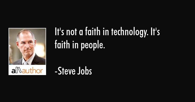 Quotes About Technology | It S Not A Faith In Technology It S Faith Quote