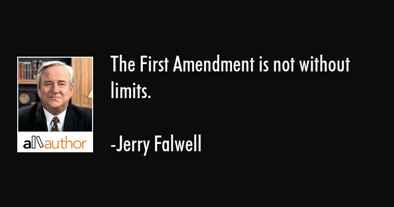 The First Amendment is not without limits  - Quote