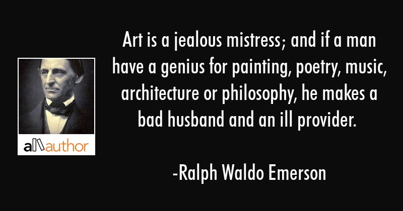 Art is a jealous mistress; and if a man have... - Quote