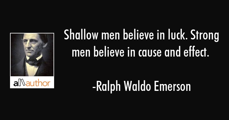 Shallow men believe in luck. Strong men... - Quote