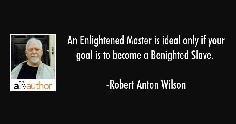 An Enlightened Master is ideal only if your... - Quote