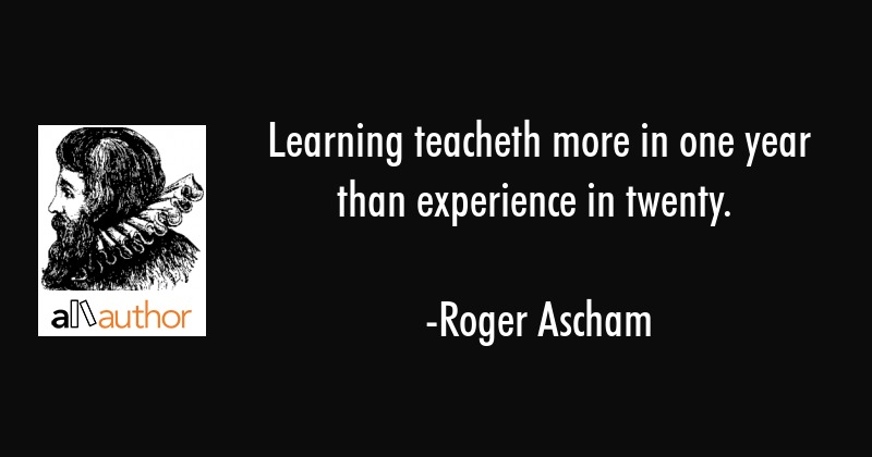 learning teacheth more in one year than quote
