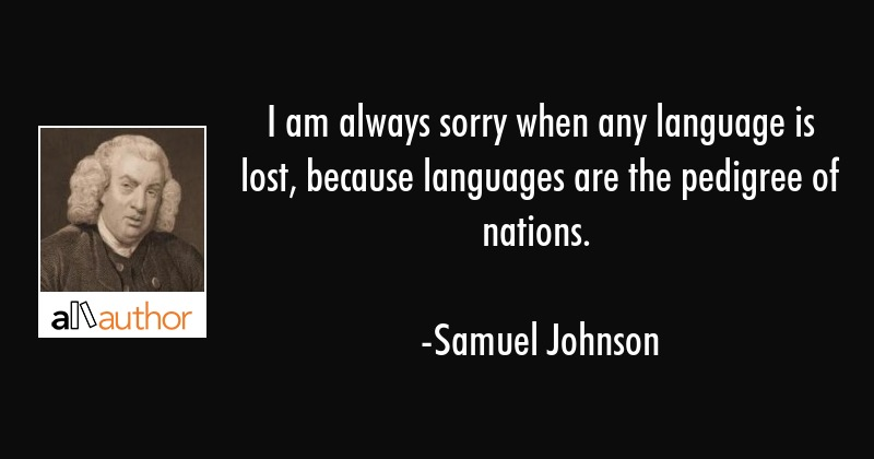 I Am Always Sorry When Any Language Is Lost Quote