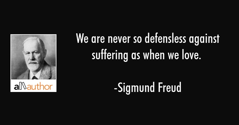 We Are Never So Defensless Against Suffering Quote