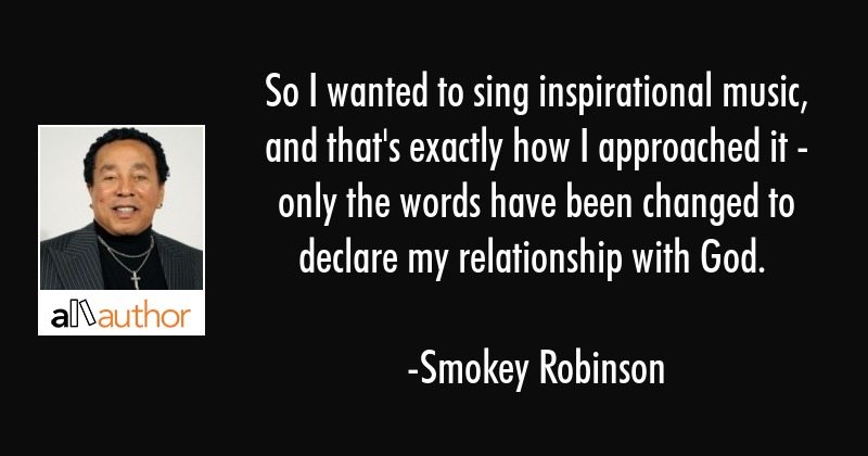 So I wanted to sing inspirational music, and... - Quote