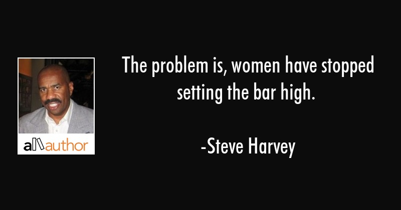 The problem is, women have stopped setting... - Quote