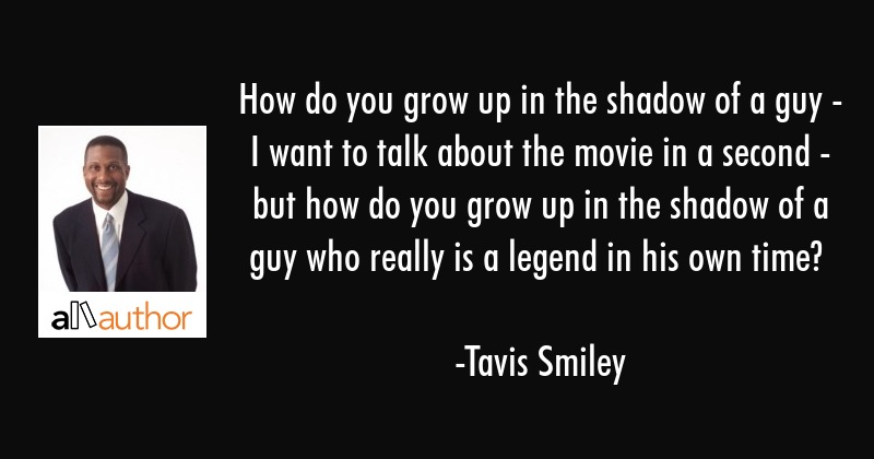 How do you grow up in the shadow of a guy -... - Quote