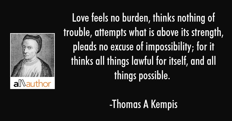 Love feels no burden, thinks nothing of... - Quote