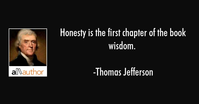 Honesty is the first chapter of the book    - Quote