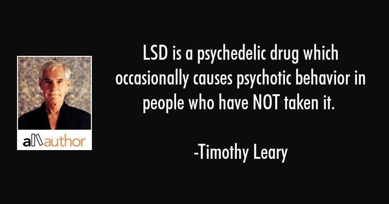 https://allauthor.com/images/quotes/img/timothy-leary-quote-lsd-is-a-psychedelic-drug-which.jpg