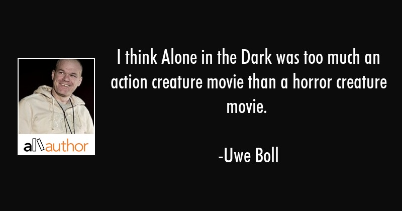 I Think Alone In The Dark Was Too Much An Quote