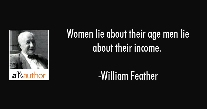 Women lie about their age men lie about... - Quote