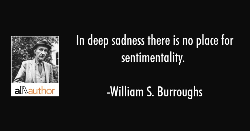 In deep sadness there is no place for    - Quote